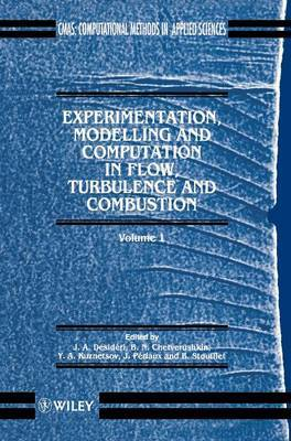 Experimentation, Modelling and Computation in Flows, Turbulence and Combustion: Vol 1 by J. A. Desideri image
