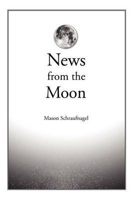 News from the Moon by Mason Schraufnagel