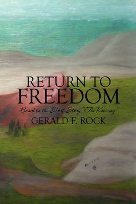 Return to Freedom: Based on the Short Story the Knowing by Gerald F. Rock