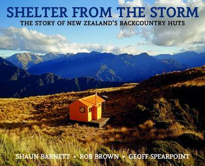 Shelter from the Storm: The Story of New Zealand's Backcountry Huts by Shaun Barnett