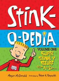 Stink-o-pedia: Volume 1 Super Stink-y Stuff from a to Zzzz by Megan McDonald