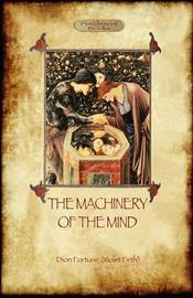 The Machinery of the Mind: The Mechanisms Underlying Esoteric and Occult Experience (Aziloth Books) by Dion Fortune