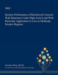 Seismic Performance of Reinforced Concrete Wall Structures Under High Axial Load with Particular Application to Low-To Moderate Seismic Regions by Sze-Man Wong image