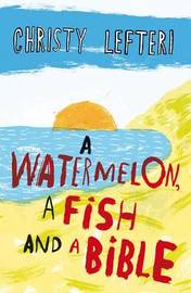 A Watermelon, a Fish and a Bible by Christy Lefteri image