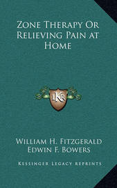 Zone Therapy or Relieving Pain at Home by Edwin F Bowers