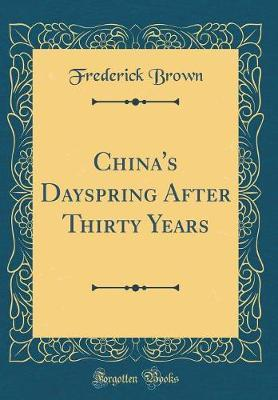 China's Dayspring After Thirty Years (Classic Reprint) by Frederick Brown image