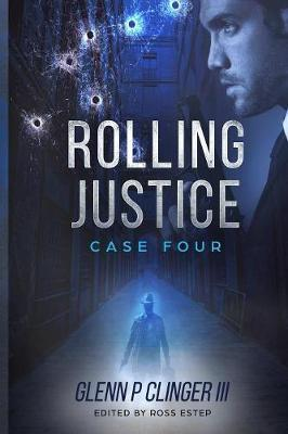 Rolling Justice - Case Four by Glenn P Clinger