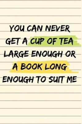 You can never get a cup of tea large enough or a book long enough to suit me by Lola Yayo