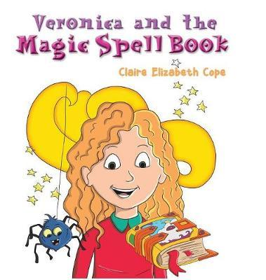 Veronica and the Magic Spell Book by Claire Elizabeth Cope