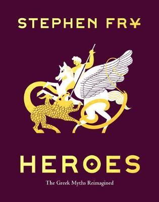 Heroes: the Greek Myths Reimagined by Stephen Fry