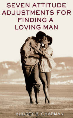Seven Attitude Adjustments for Finding a Loving Man by Audrey B. Chapman image