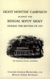 Eight Months' Campaign Against the Bengal Sepoy Army During the Mutiny of 1857 by George Bourchier image