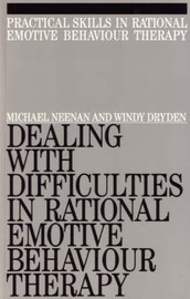 Dealing with Difficulities in Rational Emotive Behaviour Therapy by Michael Neenan