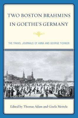 Two Boston Brahmins in Goethe's Germany: The Travel Journals of Anna and George Ticknor by Anna Ticknor image