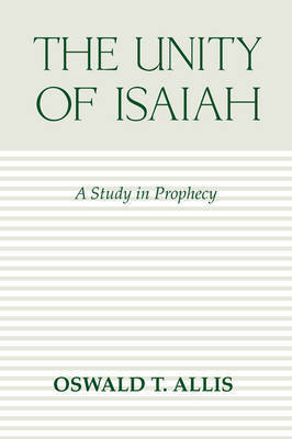 Unity of Isaiah by Oswald T. Allis