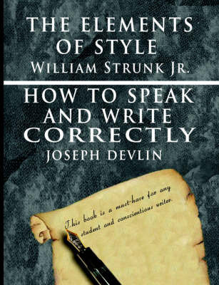 The Elements of Style by William Strunk jr. & How To Speak And Write Correctly by Joseph Devlin - Special Edition by Joseph Devlin