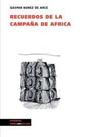 Recuerdos De La Campana De Africa by Gaspar Nunez de Arce