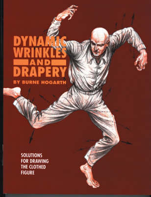 Dynamic Wrinkles And Drapery by Burne Hogarth
