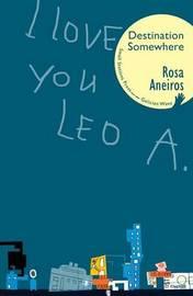 I Love You Leo A. Destination Somewhere by Rosa Aneiros