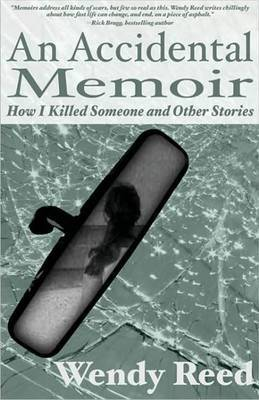 An Accidental Memoir: How I Killed Someone and Other Stories by Wendy Reed image