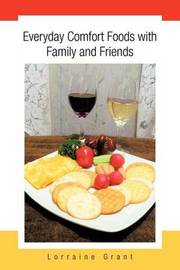 Everyday Comfort Foods with Family and Friends by Lorraine Grant