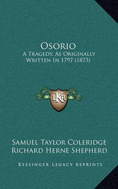 Osorio: A Tragedy, as Originally Written in 1797 (1873) by Samuel Taylor Coleridge