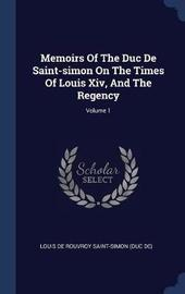 Memoirs of the Duc de Saint-Simon on the Times of Louis XIV, and the Regency; Volume 1 image