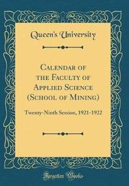 Calendar of the Faculty of Applied Science (School of Mining) by Queen's University