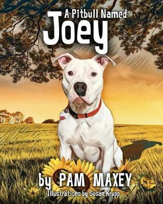A Pitbull Named Joey by Pam Maxey