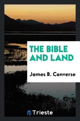 The Bible and Land by James B. Converse