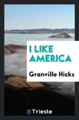 I Like America by Granville Hicks image