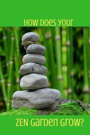 How Does Your Zen Garden Grow? by Hunter Leilani Elliott