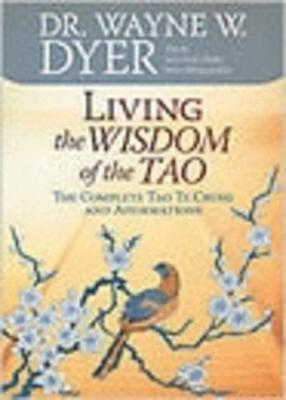 Living the Wisdom of the Tao: The Complete Tao Te Ching and Affirmations by Wayne W Dyer image