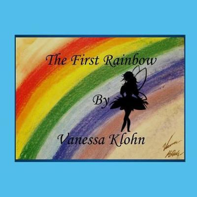 The First Rainbow by Vanessa Klohn