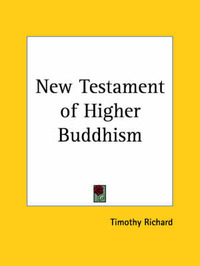 New Testament of Higher Buddhism (1910) by Timothy Richard image