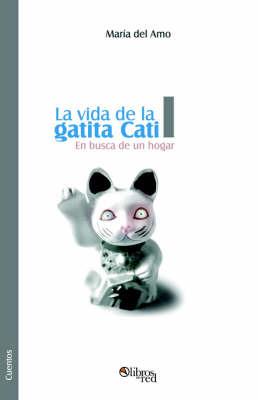 La Vida De La Gatita Cati I. En Busca De Un Hogar by Maria Piedad Mediavilla del Amo image