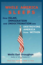 While America Sleeps: How Islam, Immigration and Indoctrination Are Destroying America from Within by Wells Earl Draughon image