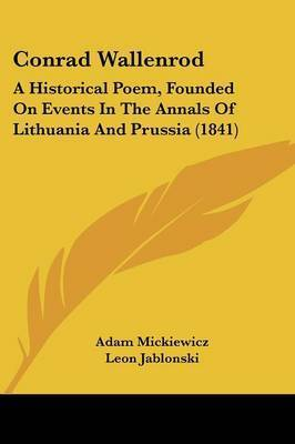 Conrad Wallenrod: A Historical Poem, Founded On Events In The Annals Of Lithuania And Prussia (1841) by Adam Mickiewicz