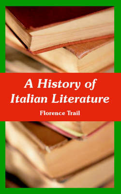 A History of Italian Literature by Florence Trail