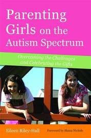 Parenting Girls on the Autism Spectrum by Eileen Riley-Hall
