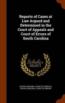 Reports of Cases at Law Argued and Determined in the Court of Appeals and Court of Errors of South Carolina image