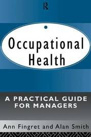Occupational Health: A Practical Guide for Managers by Ann Fingret