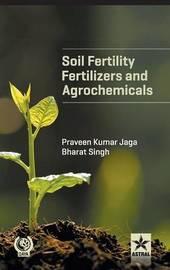 Soil Fertility, Fertilizers and Agrochemicals by Praveen Kumar Jaga