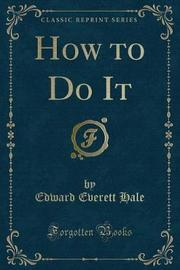 How to Do It (Classic Reprint) by Edward Everett Hale