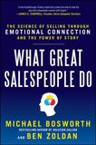 What Great Salespeople Do: The Science of Selling Through Emotional Connection and the Power of Story by Michael T. Bosworth