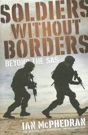 Soldiers Without Borders: Beyond the SAS by Ian McPhedran image