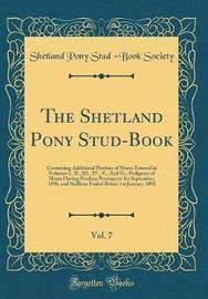 The Shetland Pony Stud-Book, Vol. 7 by Shetland Pony Stud Society image