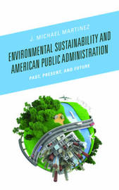 Environmental Sustainability and American Public Administration by J.Michael Martinez image