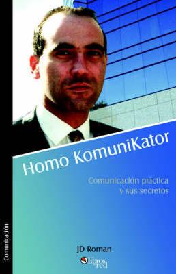 Homo Komunikator. Comunicacisn Practica y Sus Secretos by JD Roman image
