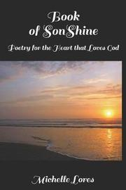 Book of Sonshine Poetry for the Heart That Loves God by Michelle Lores